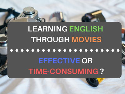 LEARNING ENGLISH THROUGH MOVIES – EFFECTIVE OR TIME-CONSUMING METHOD??, test ielts