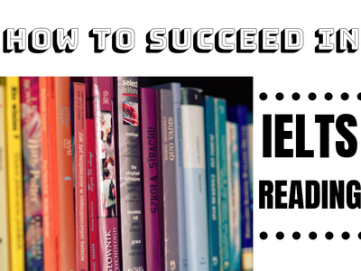 HOW TO SUCCEED IN IELTS READING?, test ielts