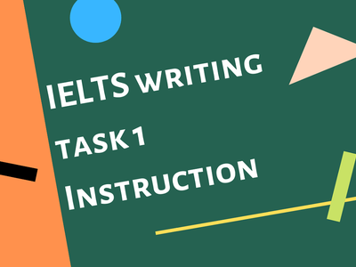 """The INSTRUCTION of """"How to write IELTS TASK 1?"""", test ielts"""