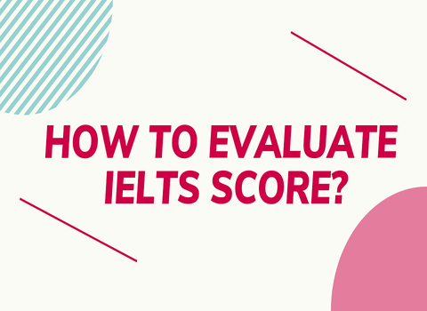 HOW TO EVALUATE IELTS SCORE?