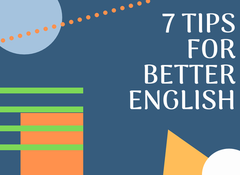 "7 ""SMALL TIPS"" BRING YOU ""BIG RESULTS"" FOR YOUR ENGLISH SKILLS"