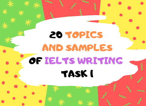20 TOPICS AND SAMPLES OF IELTS WRITING TASK 1