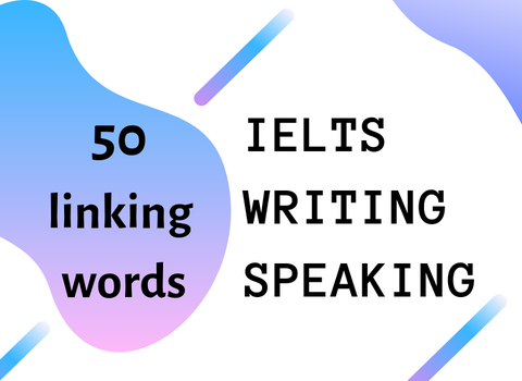 50 LINKING WORDS IN IELTS WRITING AND SPEAKING