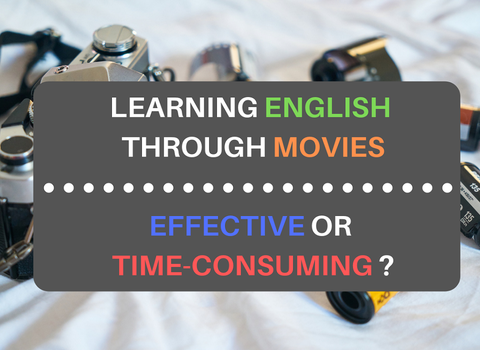 LEARNING ENGLISH THROUGH MOVIES – EFFECTIVE OR TIME-CONSUMING METHOD??