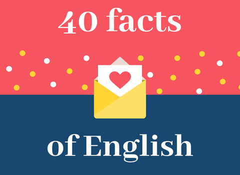 40 FACTS OF ENGLISH THAT YOU MAY NOT KNOW