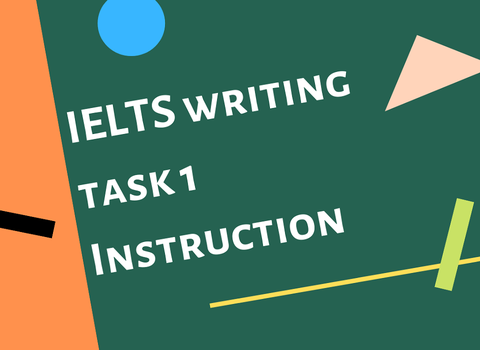 "The INSTRUCTION of ""How to write IELTS TASK 1?"""