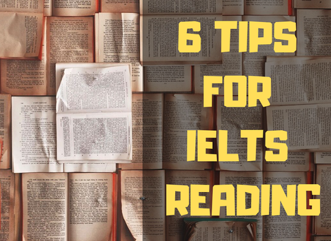 6 TIPS TO GET HIGH SCORE FOR THE IELTS READING TEST
